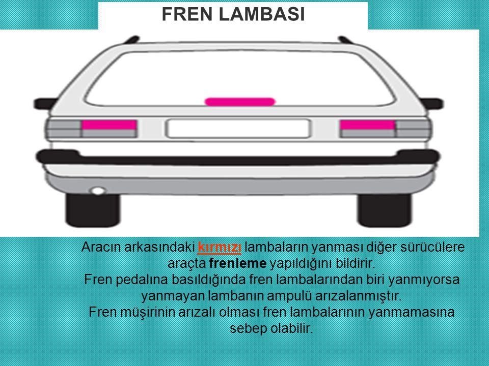 Aracın arkasındaki kırmızı lambaların yanması diğer sürücülere araçta frenleme yapıldığını bildirir. Fren pedalına basıldığında fren lambalarından bir