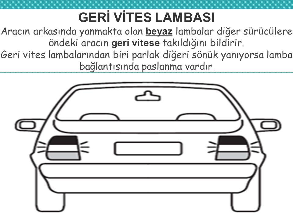 GERİ VİTES LAMBASI Aracın arkasında yanmakta olan beyaz lambalar diğer s ü r ü c ü lere ö ndeki aracın geri vitese takıldığını bildirir. Geri vites la