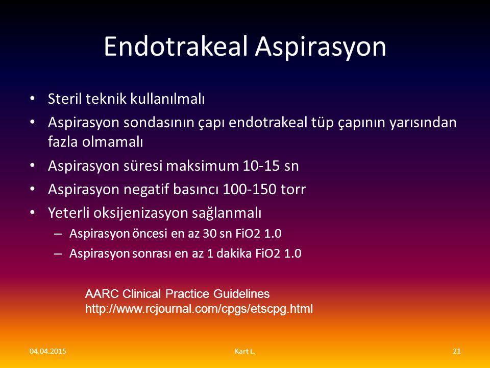 Endotrakeal Aspirasyon Steril teknik kullanılmalı Aspirasyon sondasının çapı endotrakeal tüp çapının yarısından fazla olmamalı Aspirasyon süresi maksi