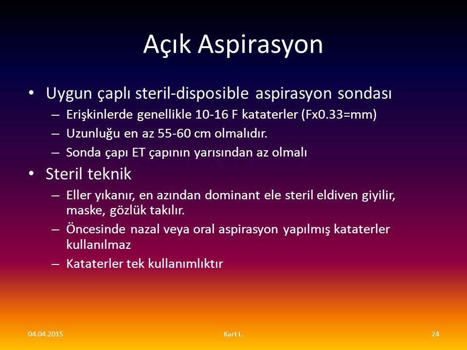 Açık Aspirasyon Uygun çaplı steril-disposible aspirasyon sondası – Erişkinlerde genellikle 10-16 F kataterler (Fx0.33=mm) – Uzunluğu en az 55-60 cm ol