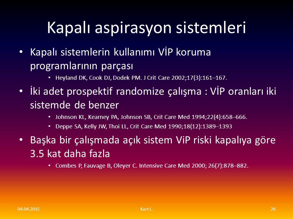 Kapalı aspirasyon sistemleri Kapalı sistemlerin kullanımı VİP koruma programlarının parçası Heyland DK, Cook DJ, Dodek PM. J Crit Care 2002;17(3):161–