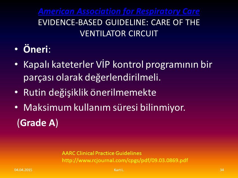 Öneri: Kapalı kateterler VİP kontrol programının bir parçası olarak değerlendirilmeli. Rutin değişiklik önerilmemekte Maksimum kullanım süresi bilinmi