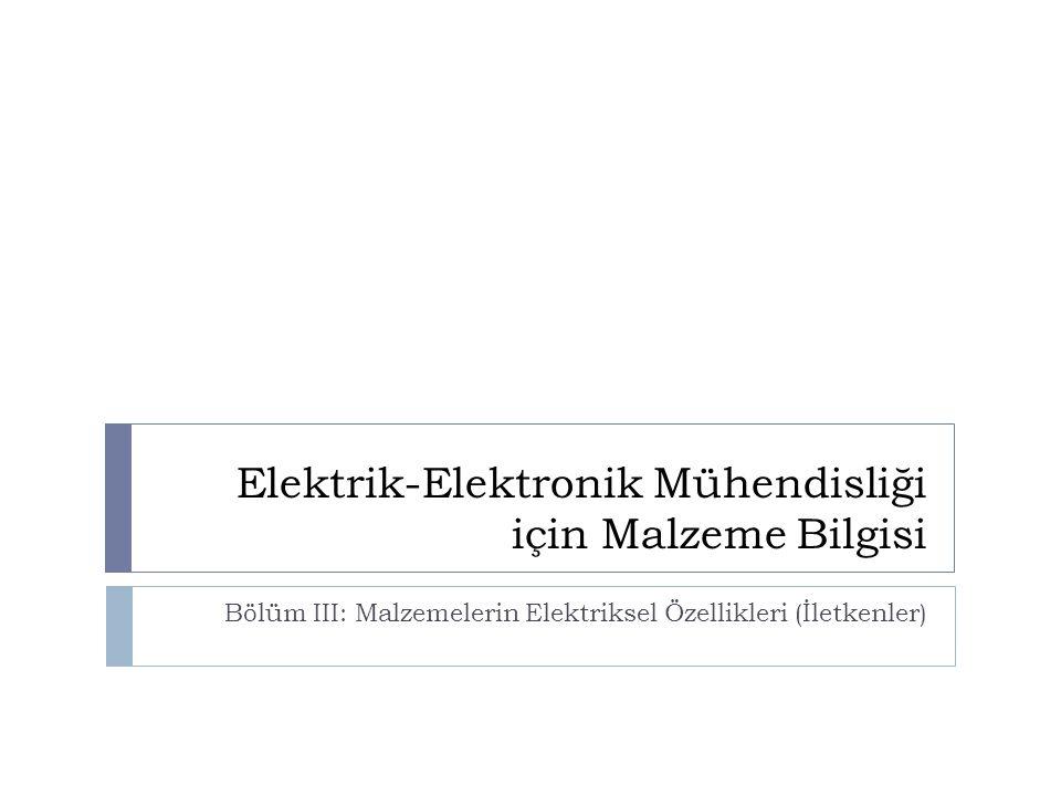 Elektrik-Elektronik Mühendisliği için Malzeme Bilgisi Bölüm III: Malzemelerin Elektriksel Özellikleri (İletkenler)