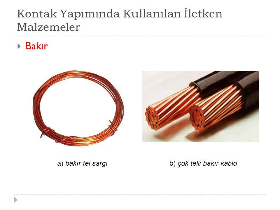 Kontak Yapımında Kullanılan İletken Malzemeler  Bakır a) bakır tel sargı b) çok telli bakır kablo