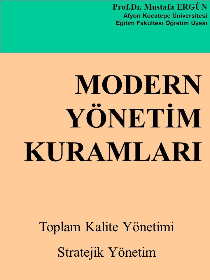 Prof.Dr. Mustafa ERGÜN Afyon Kocatepe Üniversitesi Eğitim Fakültesi Öğretim Üyesi MODERN YÖNETİM KURAMLARI Toplam Kalite Yönetimi Stratejik Yönetim