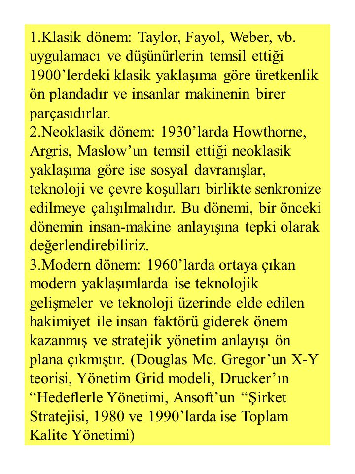 1.Klasik dönem: Taylor, Fayol, Weber, vb. uygulamacı ve düşünürlerin temsil ettiği 1900'lerdeki klasik yaklaşıma göre üretkenlik ön plandadır ve insan