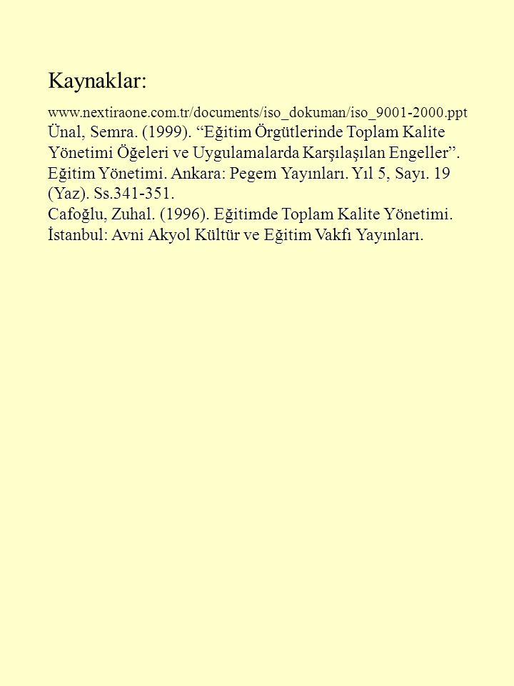 """Kaynaklar: www.nextiraone.com.tr/documents/iso_dokuman/iso_9001-2000.ppt Ünal, Semra. (1999). """"Eğitim Örgütlerinde Toplam Kalite Yönetimi Öğeleri ve U"""