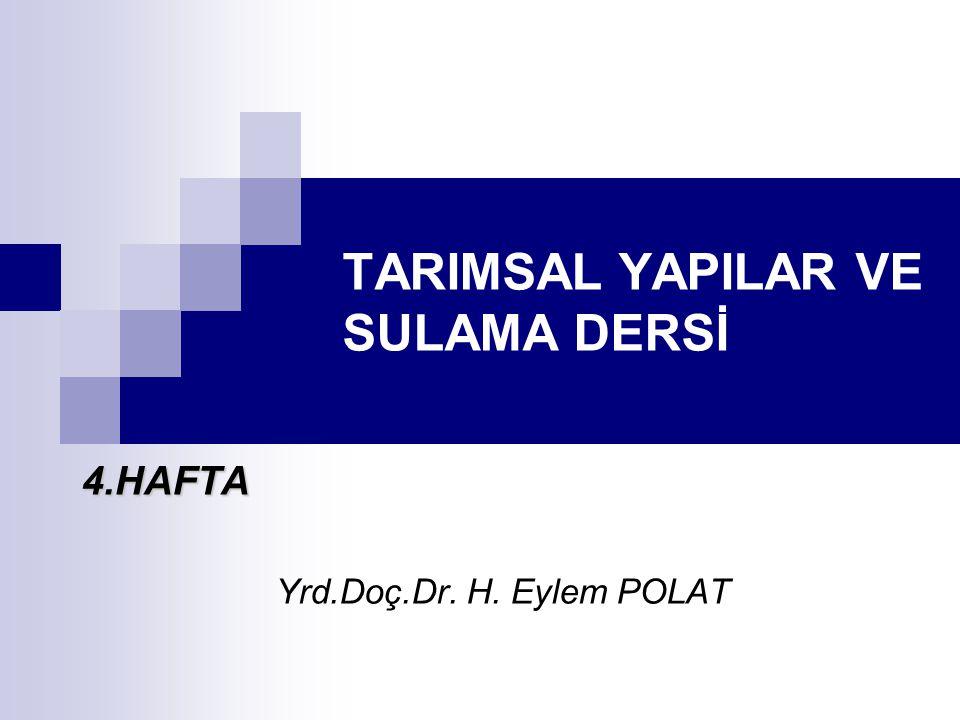 TARIMSAL YAPILAR VE SULAMA DERSİ 4.HAFTA Yrd.Doç.Dr. H. Eylem POLAT