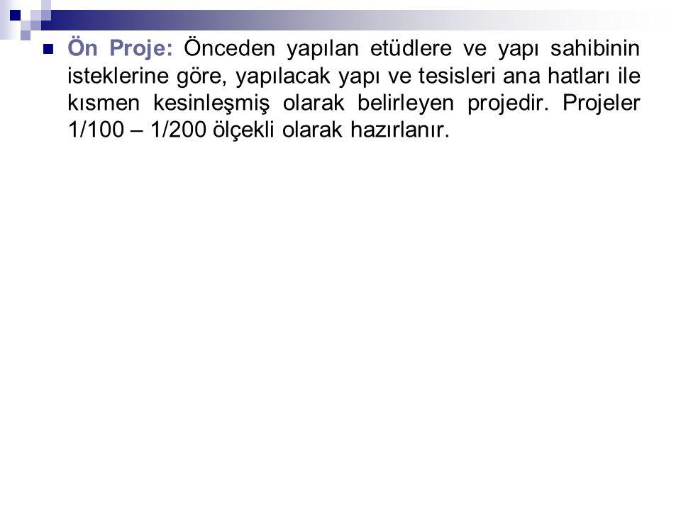 Ön Proje: Önceden yapılan etüdlere ve yapı sahibinin isteklerine göre, yapılacak yapı ve tesisleri ana hatları ile kısmen kesinleşmiş olarak belirleye