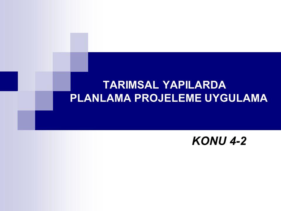 TARIMSAL YAPILARDA PLANLAMA PROJELEME UYGULAMA KONU 4-2