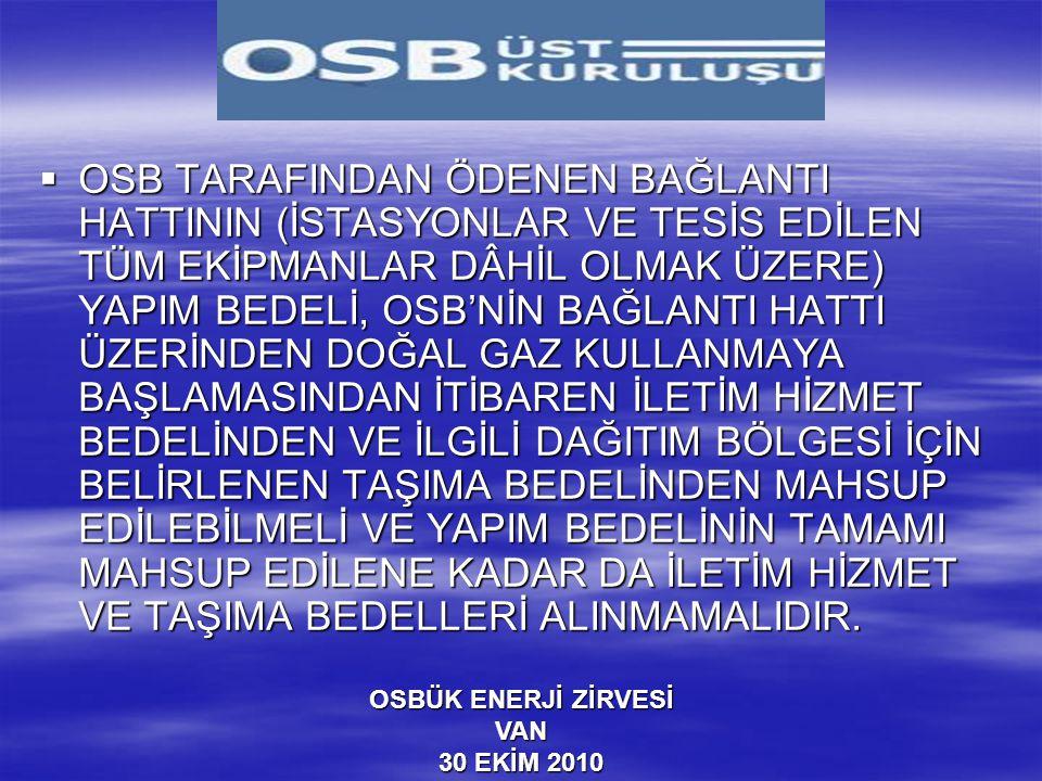 OSBÜK ENERJİ ZİRVESİ VAN 30 EKİM 2010  OSB TARAFINDAN ÖDENEN BAĞLANTI HATTININ (İSTASYONLAR VE TESİS EDİLEN TÜM EKİPMANLAR DÂHİL OLMAK ÜZERE) YAPIM B