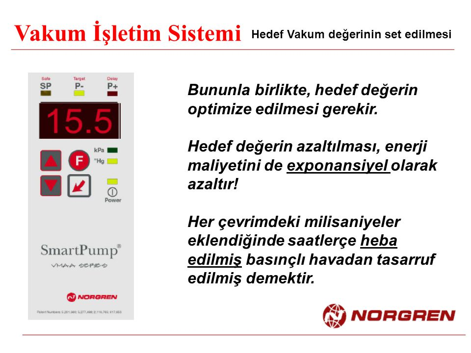 Vakum İşletim Sistemi Hedef Vakum değerinin set edilmesi Bununla birlikte, hedef değerin optimize edilmesi gerekir. Hedef değerin azaltılması, enerji