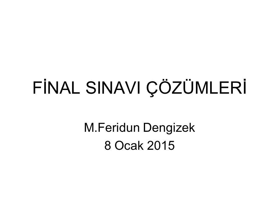 FİNAL SINAVI ÇÖZÜMLERİ M.Feridun Dengizek 8 Ocak 2015