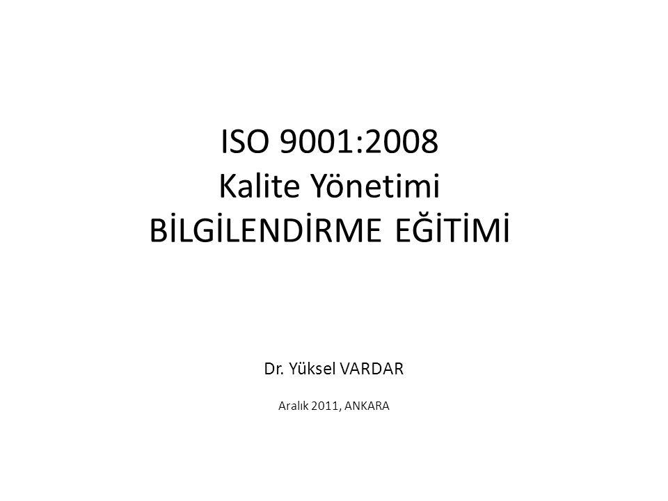ISO 9001:2008 Kalite Yönetimi BİLGİLENDİRME EĞİTİMİ Dr. Yüksel VARDAR Aralık 2011, ANKARA