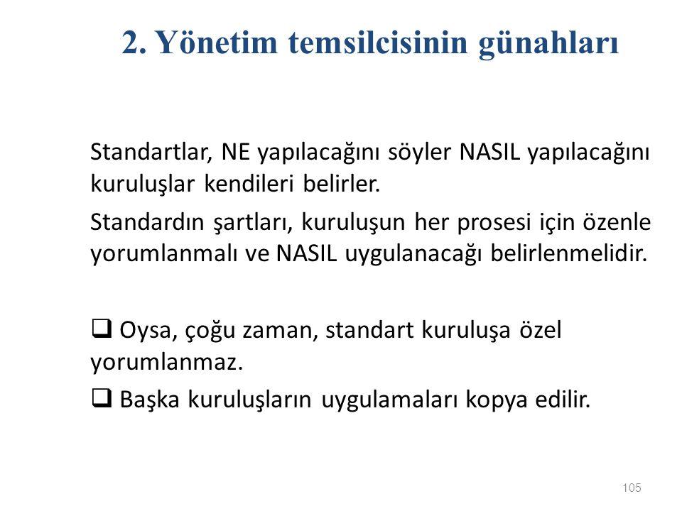 Standartlar, NE yapılacağını söyler NASIL yapılacağını kuruluşlar kendileri belirler. Standardın şartları, kuruluşun her prosesi için özenle yorumlanm