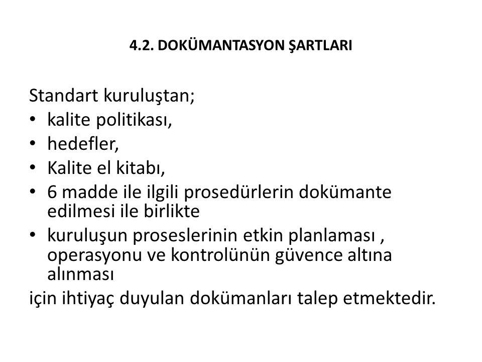 4.2. DOKÜMANTASYON ŞARTLARI Standart kuruluştan; kalite politikası, hedefler, Kalite el kitabı, 6 madde ile ilgili prosedürlerin dokümante edilmesi il
