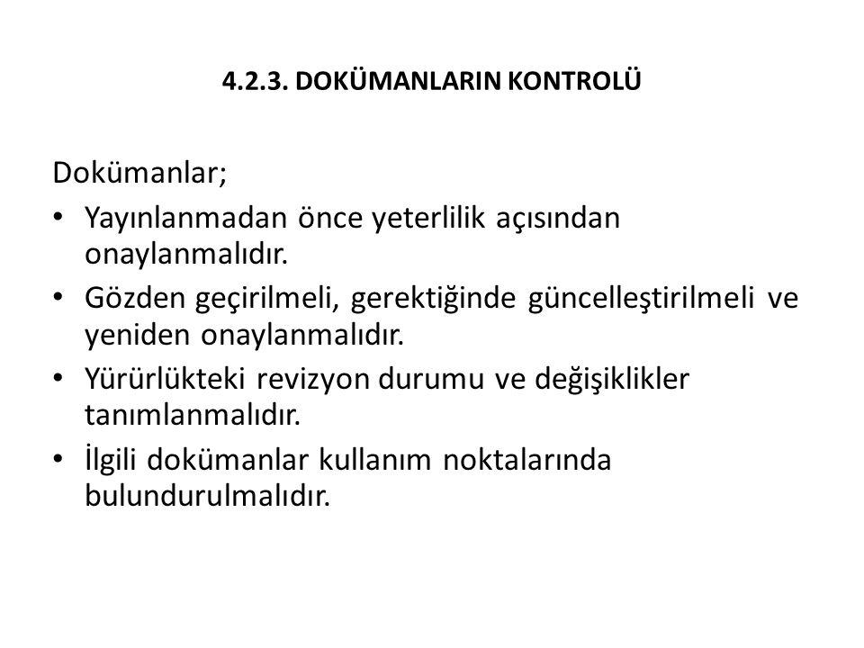 4.2.3. DOKÜMANLARIN KONTROLÜ Dokümanlar; Yayınlanmadan önce yeterlilik açısından onaylanmalıdır. Gözden geçirilmeli, gerektiğinde güncelleştirilmeli v