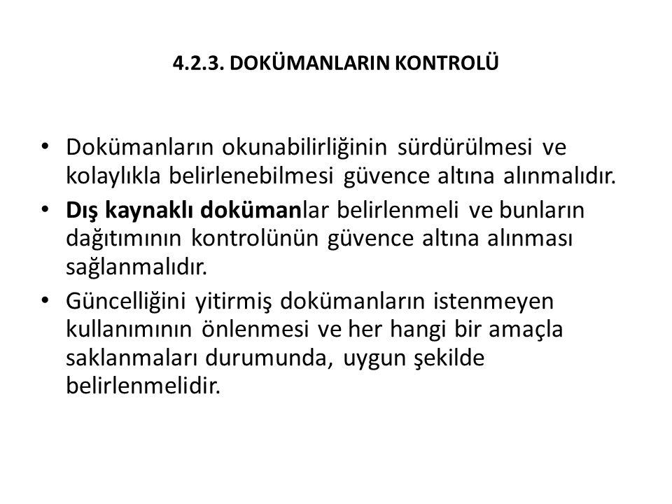 4.2.3. DOKÜMANLARIN KONTROLÜ Dokümanların okunabilirliğinin sürdürülmesi ve kolaylıkla belirlenebilmesi güvence altına alınmalıdır. Dış kaynaklı doküm