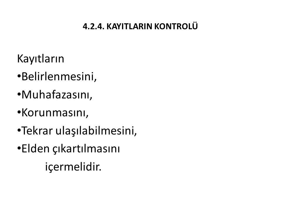 4.2.4. KAYITLARIN KONTROLÜ Kayıtların Belirlenmesini, Muhafazasını, Korunmasını, Tekrar ulaşılabilmesini, Elden çıkartılmasını içermelidir.