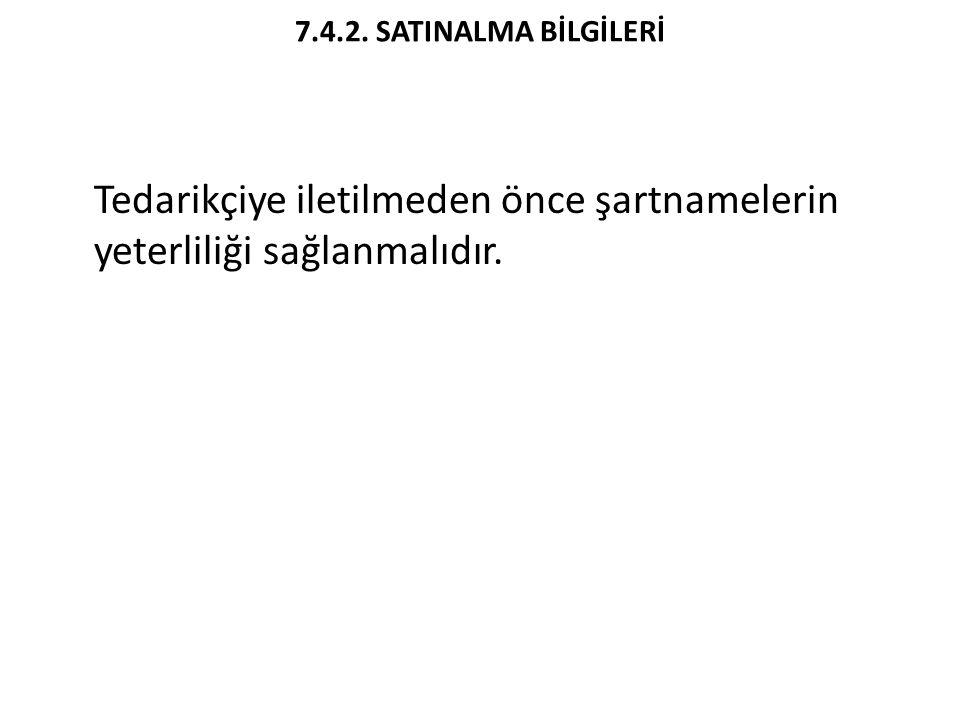 7.4.2. SATINALMA BİLGİLERİ Tedarikçiye iletilmeden önce şartnamelerin yeterliliği sağlanmalıdır.
