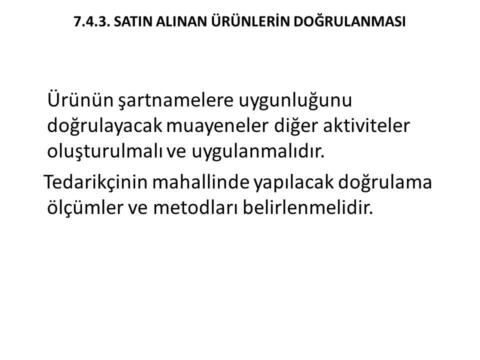 7.4.3. SATIN ALINAN ÜRÜNLERİN DOĞRULANMASI Ürünün şartnamelere uygunluğunu doğrulayacak muayeneler diğer aktiviteler oluşturulmalı ve uygulanmalıdır.