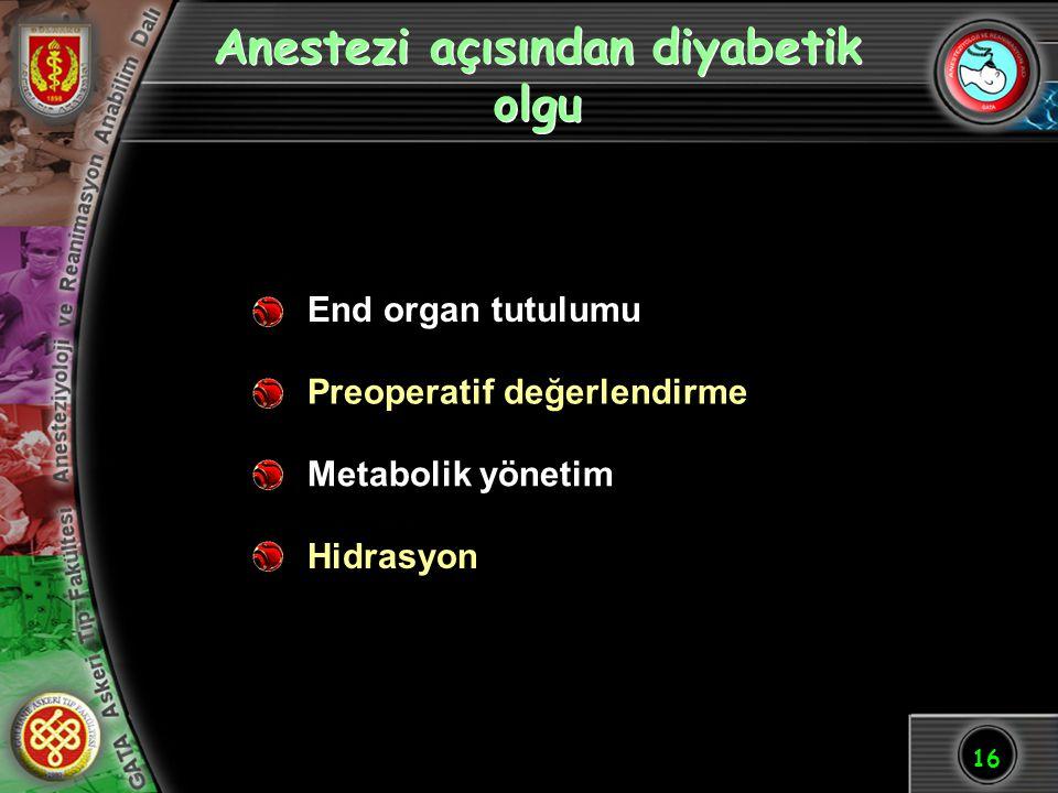 16 Anestezi açısından diyabetik olgu End organ tutulumu Preoperatif değerlendirme Metabolik yönetim Hidrasyon