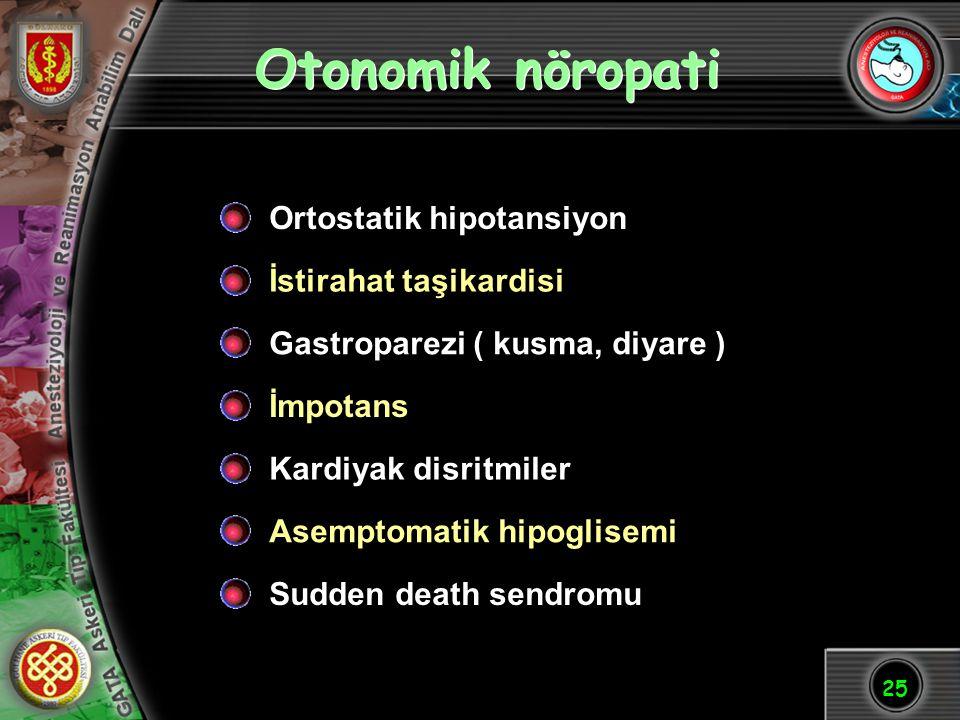 25 Otonomik nöropati Ortostatik hipotansiyon İstirahat taşikardisi Gastroparezi ( kusma, diyare ) İmpotans Kardiyak disritmiler Asemptomatik hipoglise