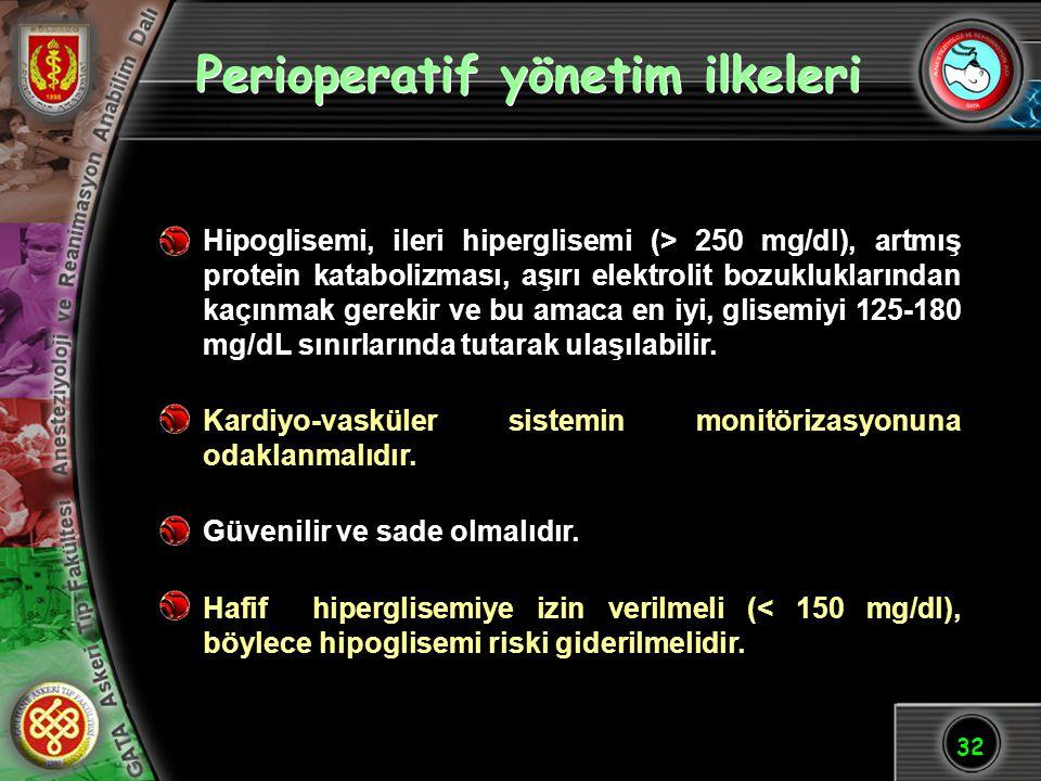 32 Perioperatif yönetim ilkeleri Hipoglisemi, ileri hiperglisemi (> 250 mg/dl), artmış protein katabolizması, aşırı elektrolit bozukluklarından kaçınm