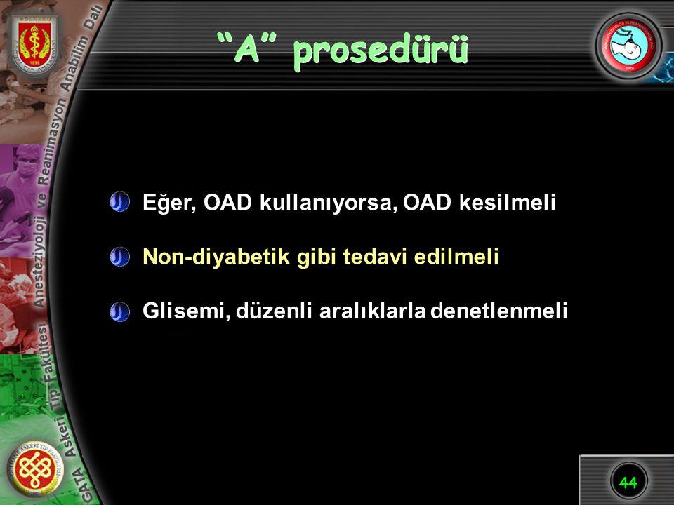 """44 """"A"""" prosedürü Glisemi, düzenli aralıklarla denetlenmeli Non-diyabetik gibi tedavi edilmeli Eğer, OAD kullanıyorsa, OAD kesilmeli"""