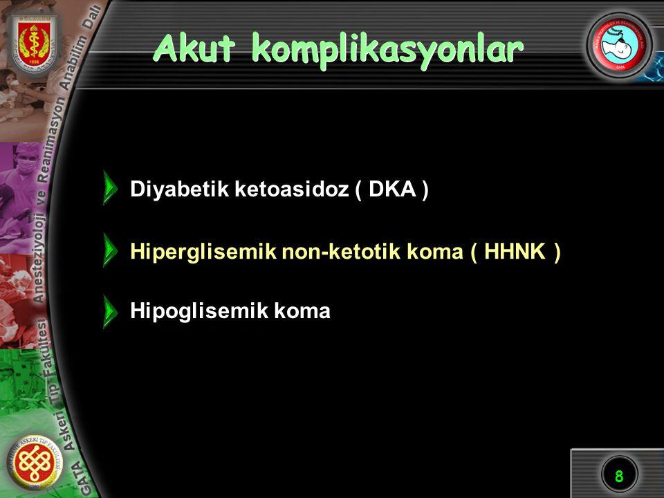 8 Akut komplikasyonlar Diyabetik ketoasidoz ( DKA ) Hiperglisemik non-ketotik koma ( HHNK ) Hipoglisemik koma