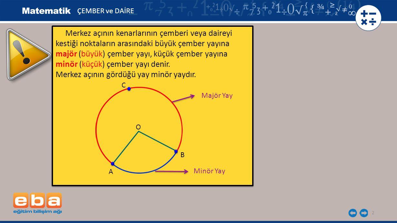 13 Şekildeki A ile B arasındaki yay uzunluğu biçiminde gösterilir.