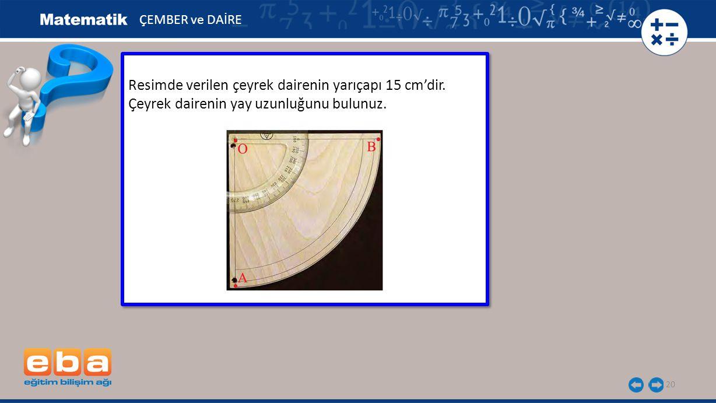 20 Resimde verilen çeyrek dairenin yarıçapı 15 cm'dir. Çeyrek dairenin yay uzunluğunu bulunuz. Resimde verilen çeyrek dairenin yarıçapı 15 cm'dir. Çey