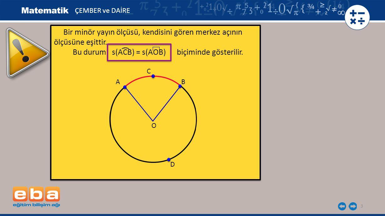 3 Bir minör yayın ölçüsü, kendisini gören merkez açının ölçüsüne eşittir. Bu durum s(ACB) = s(AOB) biçiminde gösterilir. Bir minör yayın ölçüsü, kendi