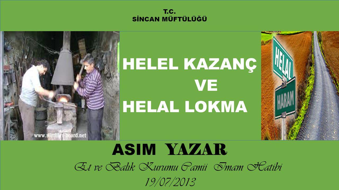 HELEL KAZANÇ VE HELAL LOKMA ASIM YAZAR Et ve Balık Kurumu Camii Imam Hatibi 19/07/2013 T.C. SİNCAN MÜFTÜLÜĞÜ