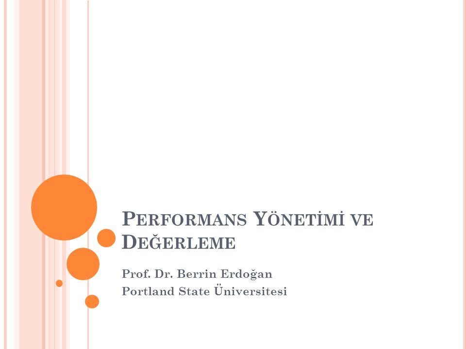 P ERFORMANS Y ÖNETİMİ VE D EĞERLEME Prof. Dr. Berrin Erdoğan Portland State Üniversitesi