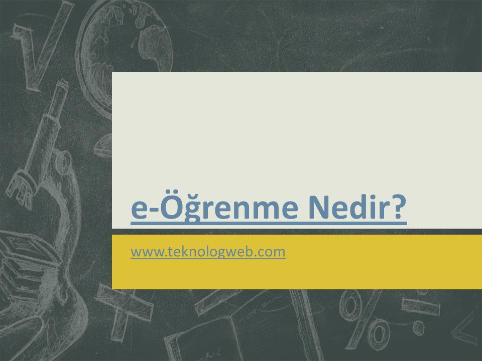 e-Öğrenme Nedir? www.teknologweb.com