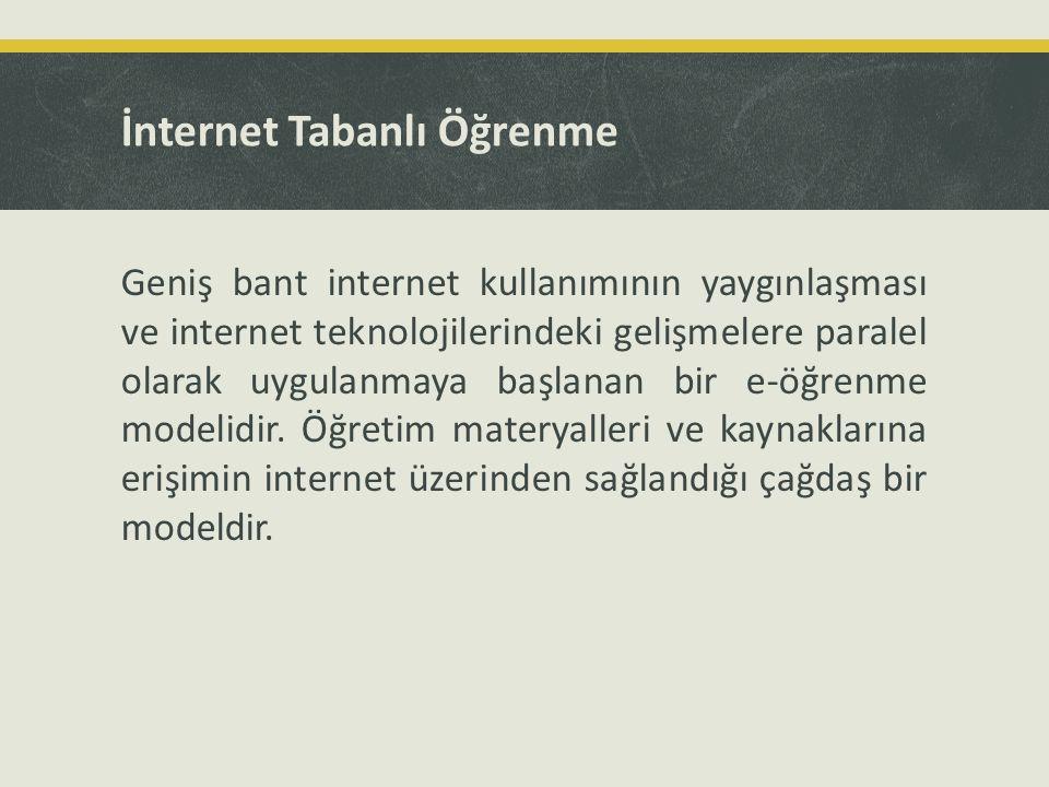 İnternet Tabanlı Öğrenme Geniş bant internet kullanımının yaygınlaşması ve internet teknolojilerindeki gelişmelere paralel olarak uygulanmaya başlanan
