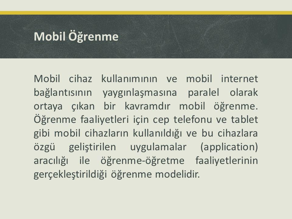 Mobil Öğrenme Mobil cihaz kullanımının ve mobil internet bağlantısının yaygınlaşmasına paralel olarak ortaya çıkan bir kavramdır mobil öğrenme. Öğrenm