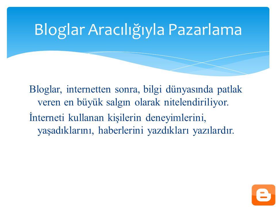 Bloglar, internetten sonra, bilgi dünyasında patlak veren en büyük salgın olarak nitelendiriliyor.
