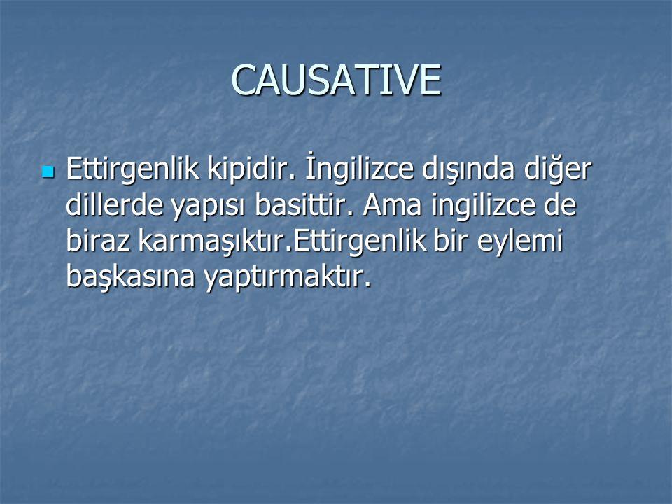 CAUSATIVE Ettirgenlik kipidir. İngilizce dışında diğer dillerde yapısı basittir. Ama ingilizce de biraz karmaşıktır.Ettirgenlik bir eylemi başkasına y