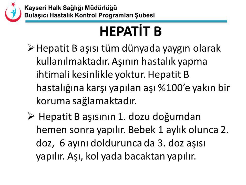 HEPATİT B  Hepatit B aşısı tüm dünyada yaygın olarak kullanılmaktadır. Aşının hastalık yapma ihtimali kesinlikle yoktur. Hepatit B hastalığına karşı