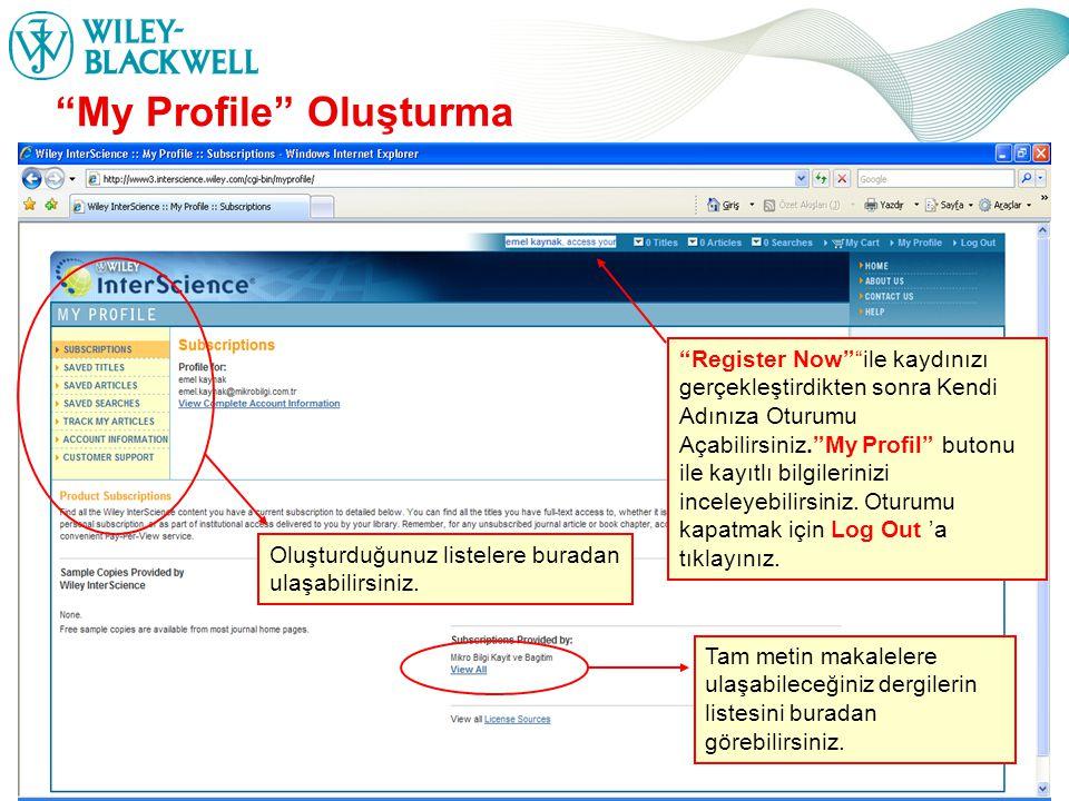 www.interscience.wiley.com Register Now ile kaydınızı gerçekleştirdikten sonra Kendi Adınıza Oturumu Açabilirsiniz. My Profil butonu ile kayıtlı bilgilerinizi inceleyebilirsiniz.