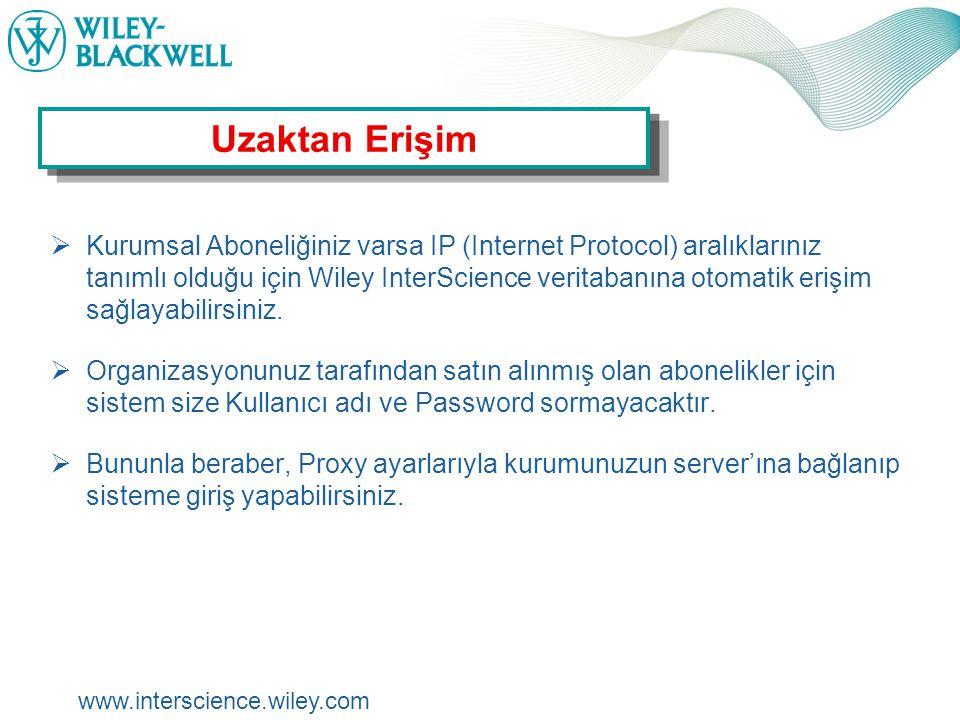 www.interscience.wiley.com  Kurumsal Aboneliğiniz varsa IP (Internet Protocol) aralıklarınız tanımlı olduğu için Wiley InterScience veritabanına otomatik erişim sağlayabilirsiniz.