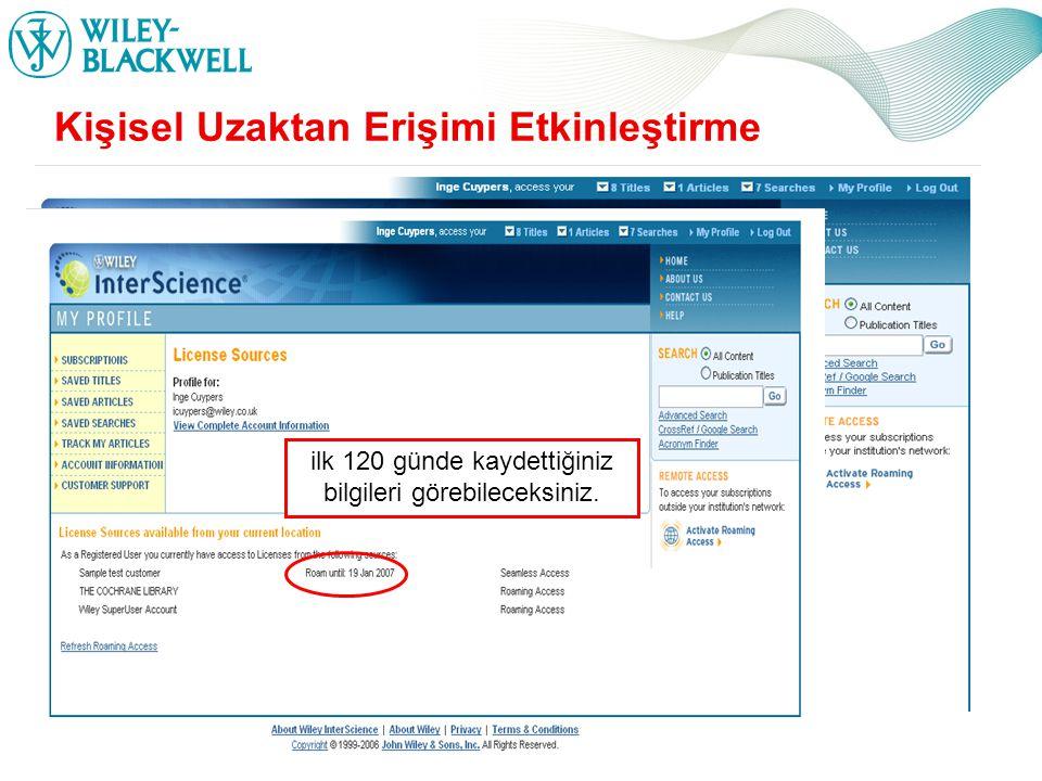 www.interscience.wiley.com Kişisel Uzaktan Erişimi Etkinleştirme Buraya Tıkladığınızda ilk 120 günde kaydettiğiniz bilgileri görebileceksiniz.