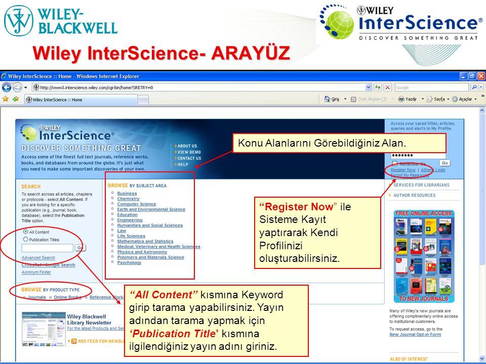 www.interscience.wiley.com Wiley InterScience- ARAYÜZ Register Now ile Sisteme Kayıt yaptırarak Kendi Profilinizi oluşturabilirsiniz.