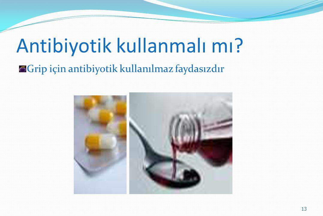 Antibiyotik kullanmalı mı? Grip için antibiyotik kullanılmaz faydasızdır 13