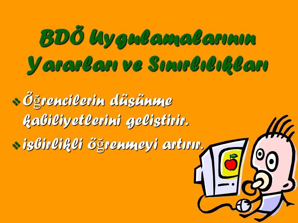 BDÖ Uygulamalarının Yararları ve Sınırlılıkları  Ö ğ rencilerin düsünme kabiliyetlerini gelistirir.