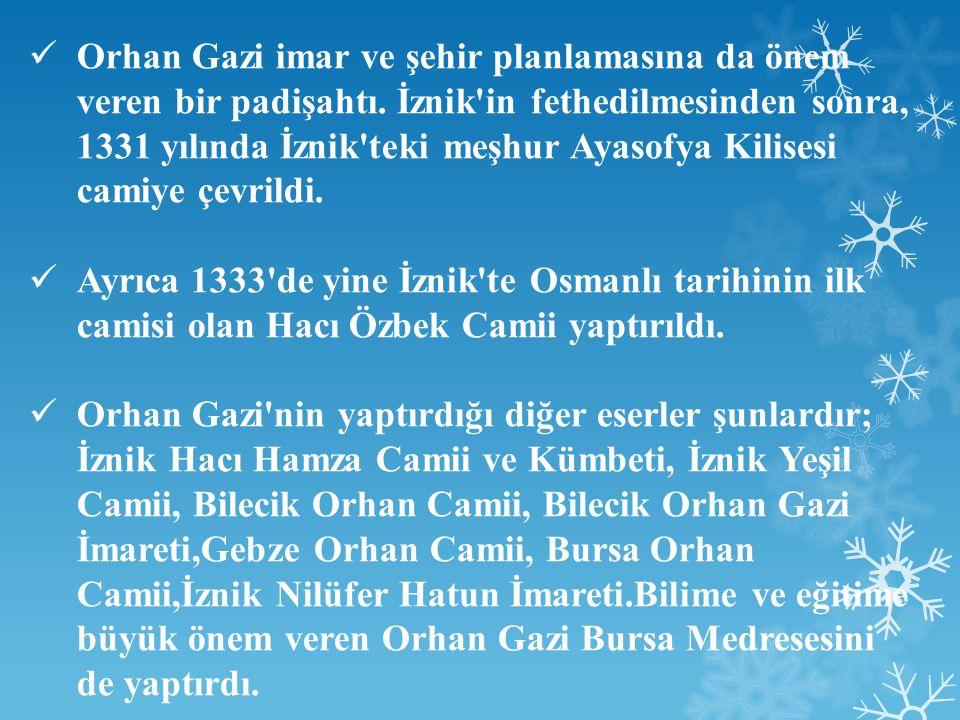 Orhan Gazi imar ve şehir planlamasına da önem veren bir padişahtı.
