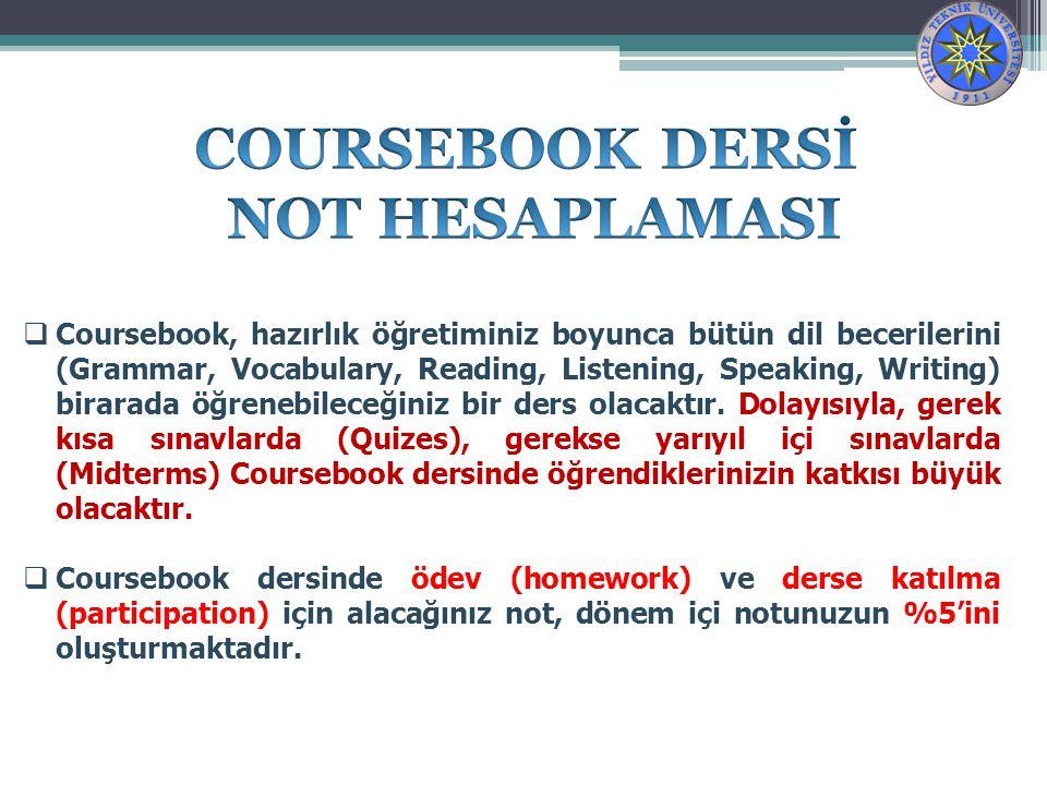  Coursebook, hazırlık öğretiminiz boyunca bütün dil becerilerini (Grammar, Vocabulary, Reading, Listening, Speaking, Writing) birarada öğrenebileceğiniz bir ders olacaktır.