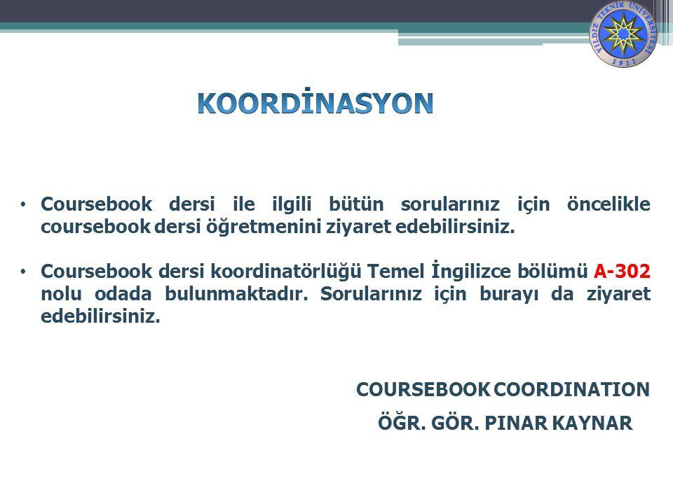 Coursebook dersi ile ilgili bütün sorularınız için öncelikle coursebook dersi öğretmenini ziyaret edebilirsiniz.